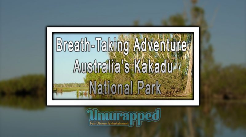 Breath-taking Adventure to Australia's Kakadu National Park