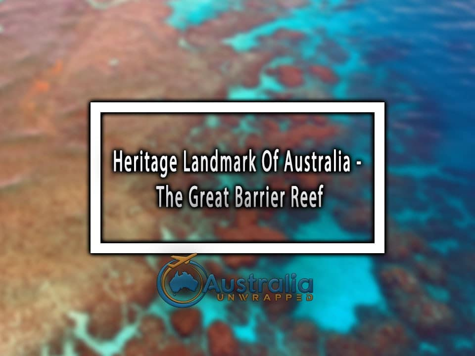 Heritage Landmark Of Australia – The Great Barrier Reef