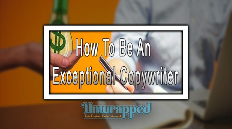 How To Be An Exceptional Copywriter