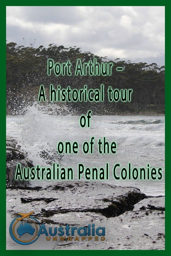 Port Arthur – A historical tour of one of the Australian Penal Colonies
