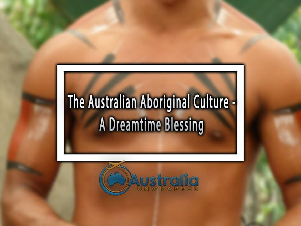 The Australian Aboriginal Culture - A Dreamtime Blessing
