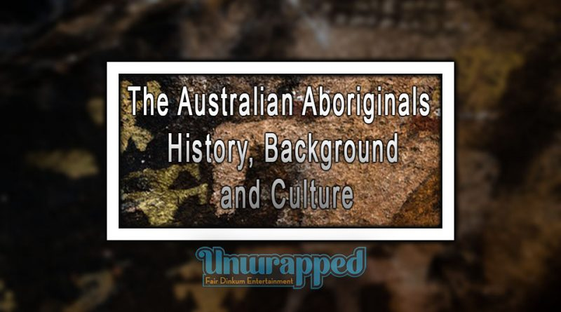 The Australian Aboriginals - History, Background and Culture