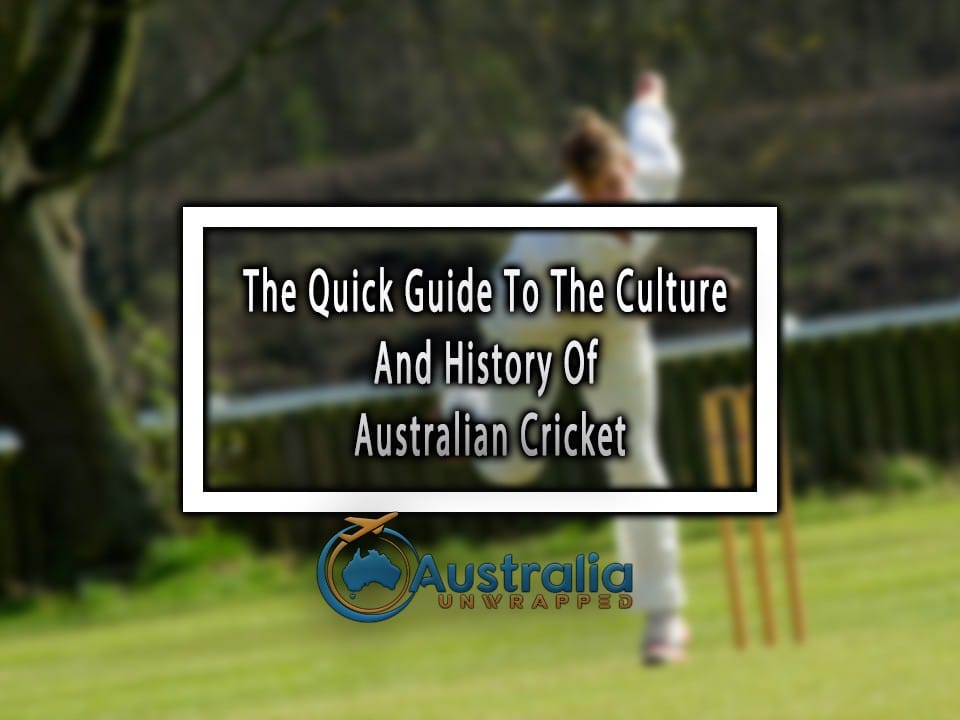The Quick Guide To The Culture And History Of Australian Cricket