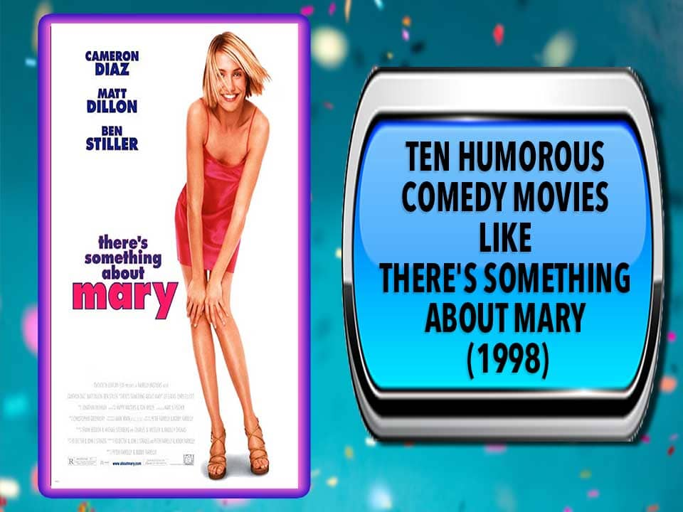 Ten Humorous Comedy Movies Like There's Something About Mary (1998)