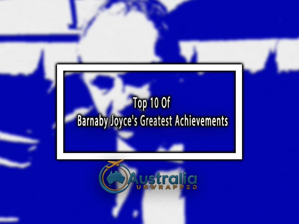 Top 10 Of Barnaby Joyce's Greatest Achievements
