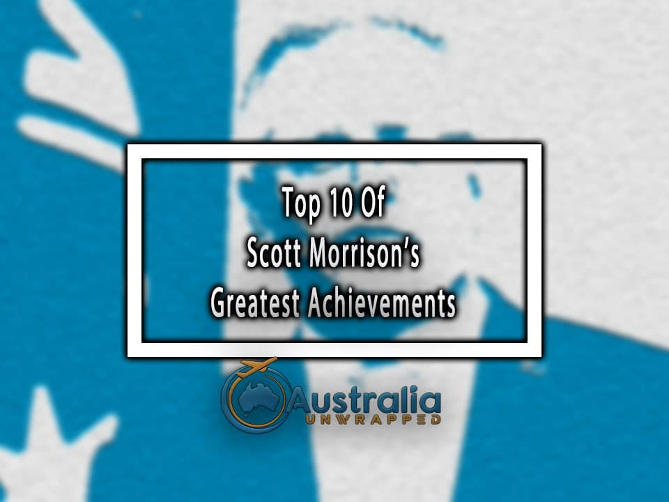 Top 10 Of Scott Morrison's Greatest Achievements