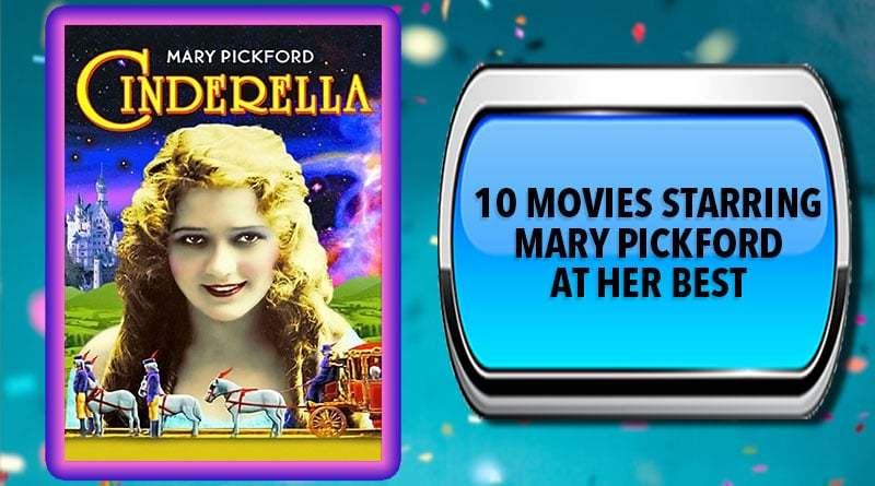 10 Movies Starring Mary Pickford at Her Best