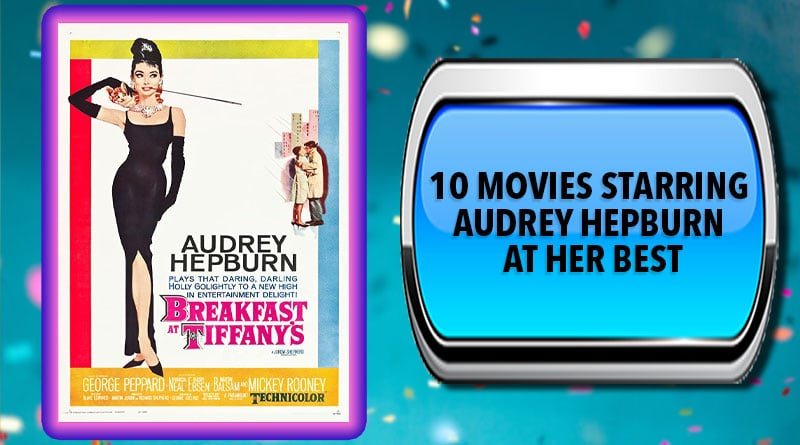 10 Movies Starring Audrey Hepburn at Her Best