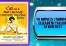 10 Movies Starring Elizabeth Taylor at Her Best