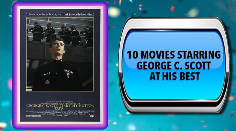 10 Movies Starring George C. Scott at His Best