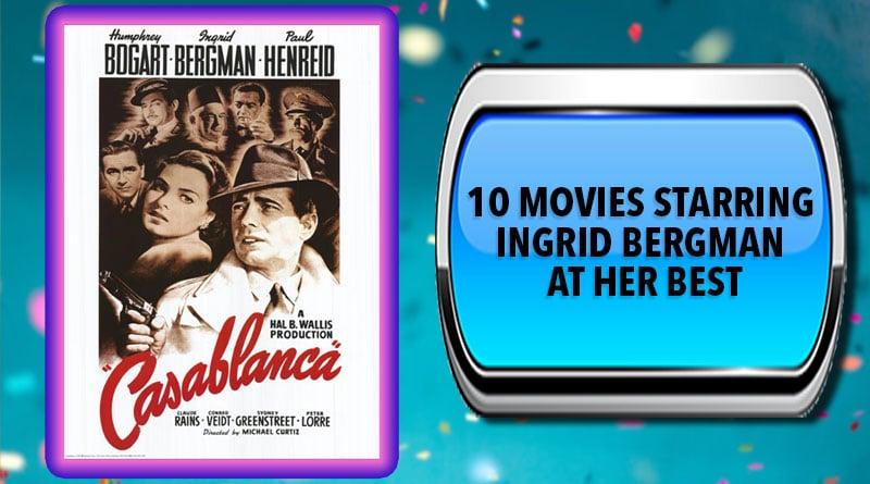10 Movies Starring Ingrid Bergman at Her Best