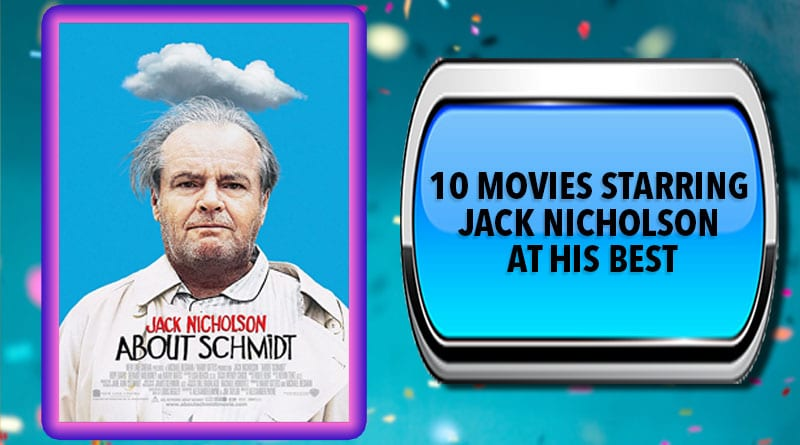 10 Movies Starring Jack Nicholson at His Best