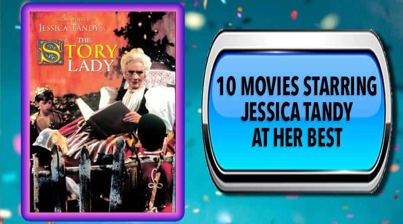 10 Movies Starring Jessica Tandy at Her Best