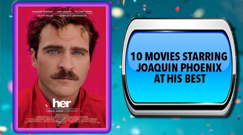 10 Movies Starring Joaquin Phoenix at His Best