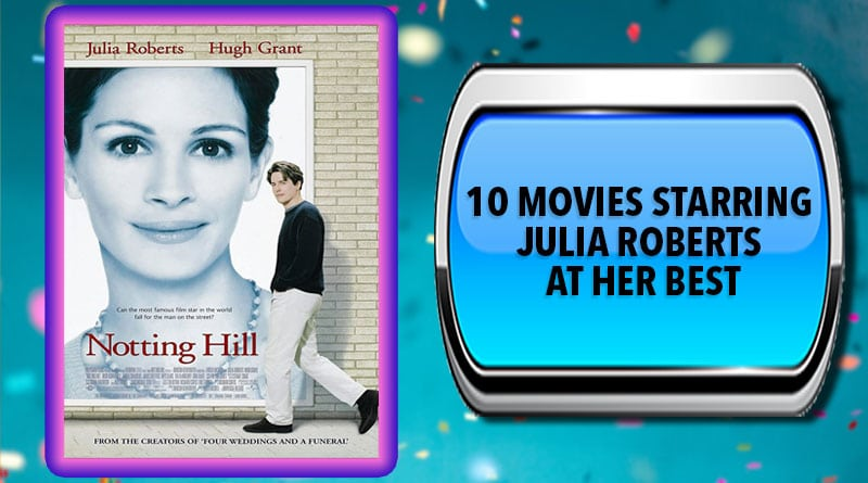 10 Movies Starring Julia Roberts at Her Best