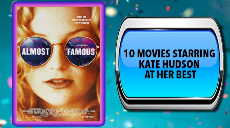 10 Movies Starring Kate Hudson at Her Best
