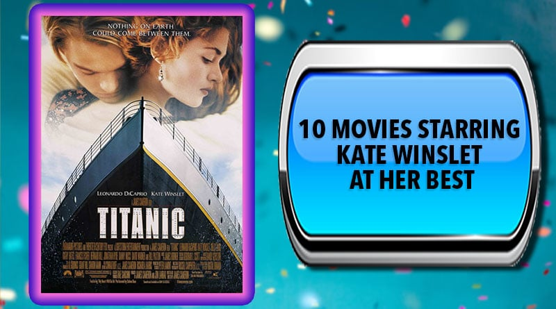 10 Movies Starring Kate Winslet at Her Best
