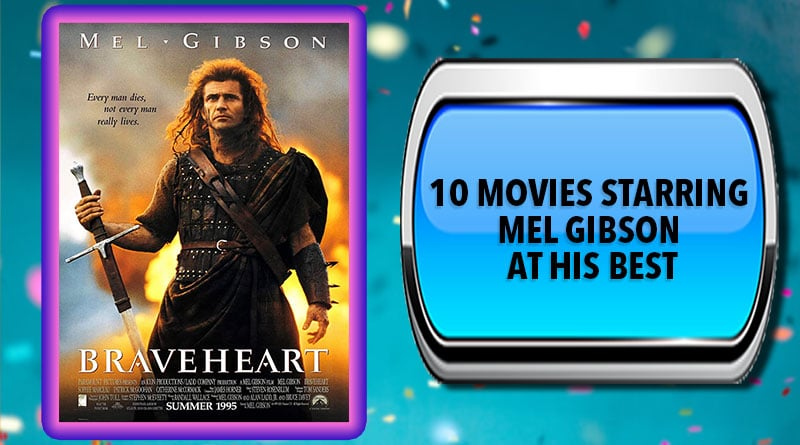 10 Movies Starring Mel Gibson at His Best