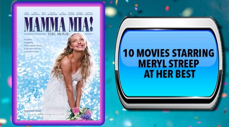10 Movies Starring Meryl Streep at Her Best