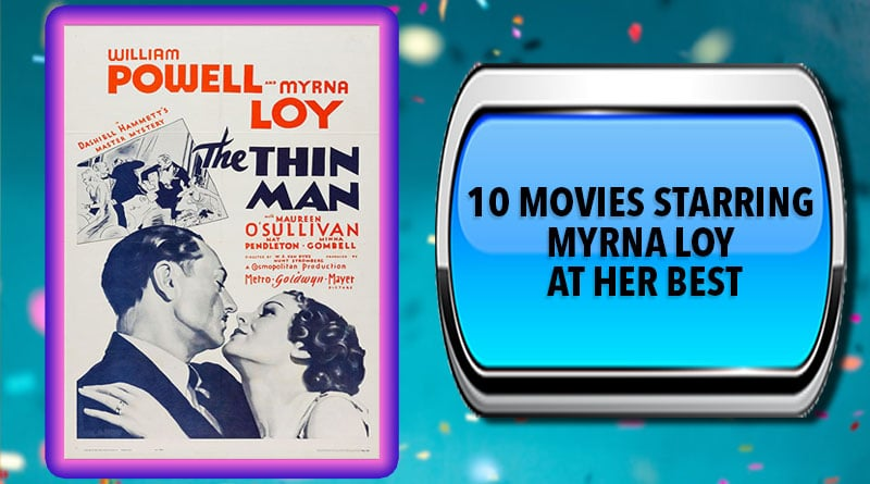 10 Movies Starring Myrna Loy at Her Best
