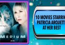10 Movies Starring Patricia Arquette at Her Best