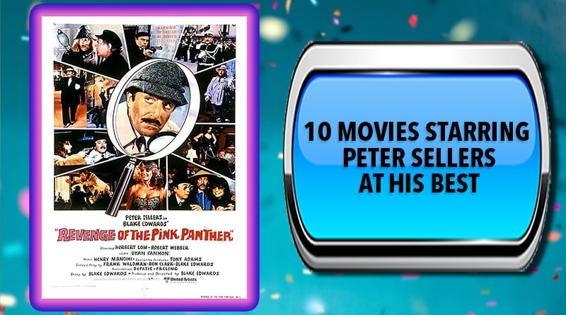 10 Movies Starring Peter Sellers at His Best
