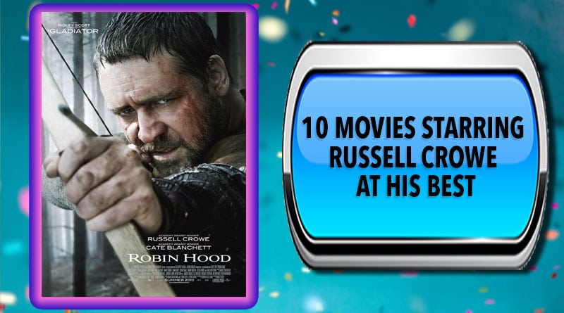 10 Movies Starring Russell Crowe at His Best