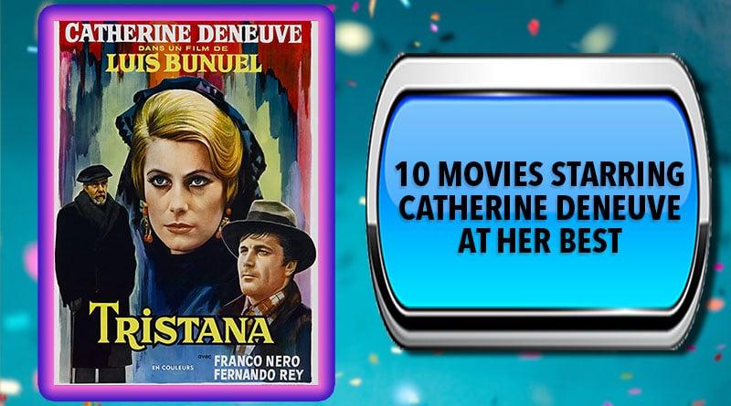 10 Movies Starring Catherine Deneuve at Her Best