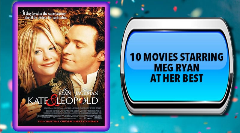 10 Movies Starring Meg Ryan at Her Best