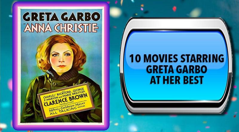 10 Movies Starring Greta Garbo at Her Best