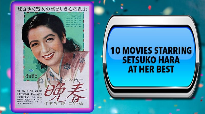 10 Movies Starring Setsuko Hara at Her Best
