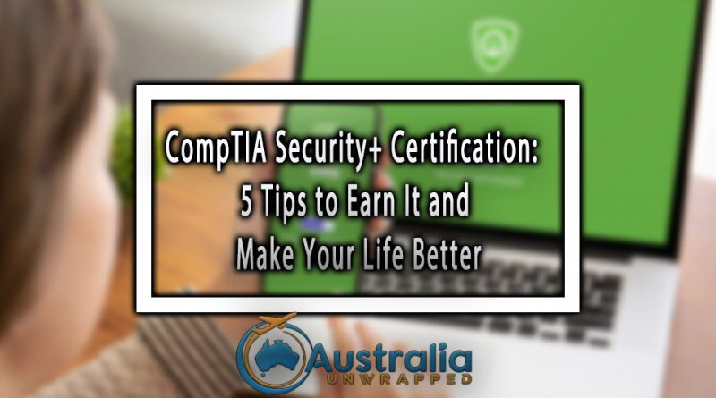 CompTIA Security+ Certification: 5 Tips to Earn It and Make Your Life Better