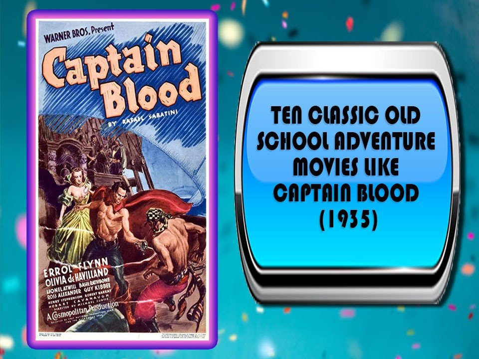 Ten Classic Old School Adventure Movies Like Captain Blood (1935)