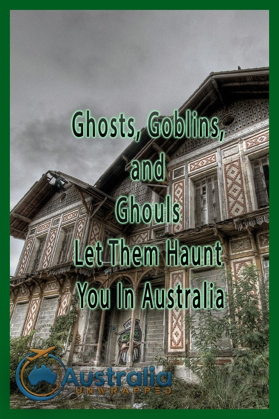 Ghosts, Goblins, and Ghouls Let Them Haunt You In Australia