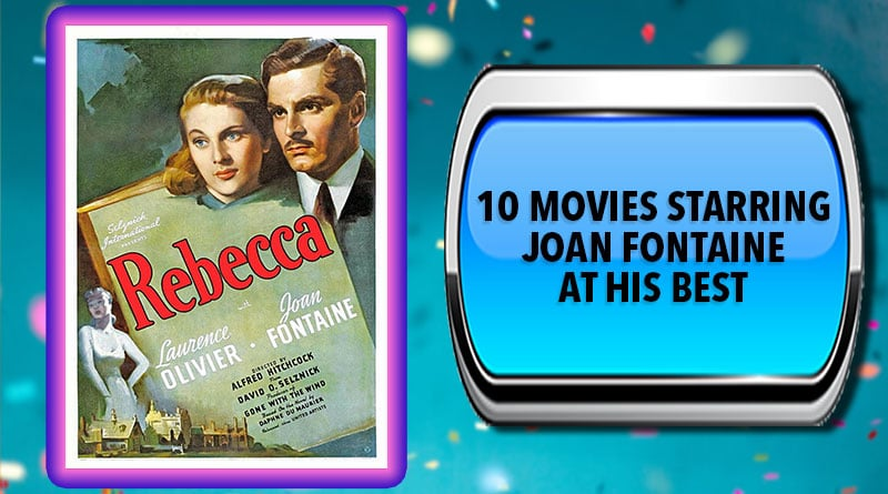 10 Movies Starring Joan Fontaine at Her Best