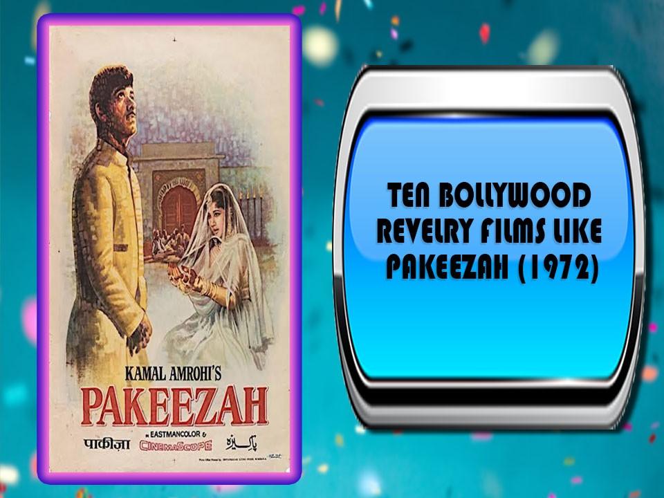 Ten Bollywood Revelry Films Like Pakeezah (1972)