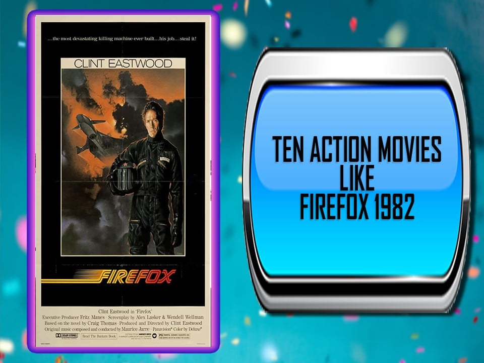 Ten Action Movies Like Firefox (1982)