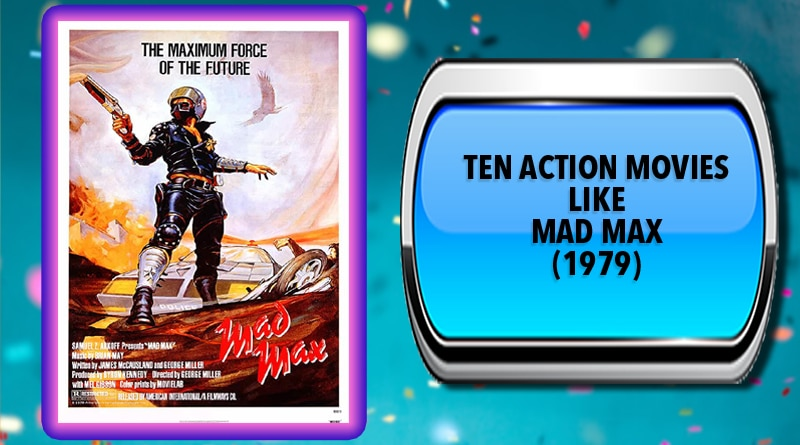 Ten Action Movies Like Mad Max (1979)