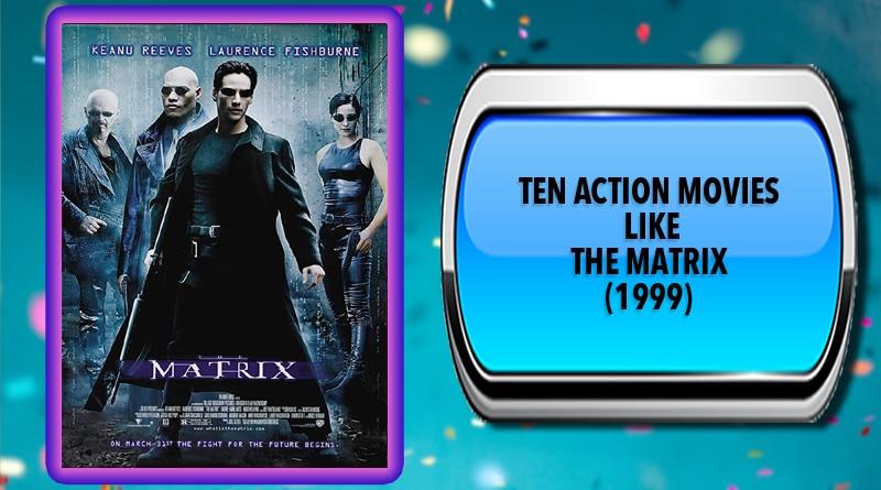 Ten Action Movies Like The Matrix (1999)