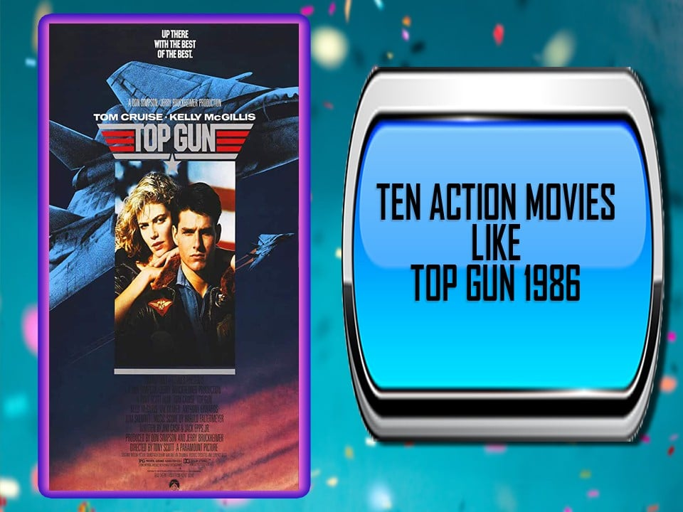Ten Action Movies Like Top Gun 1986