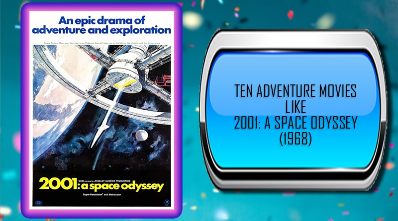 Ten Adventure Movies Like 2001: A Space Odyssey (1968)