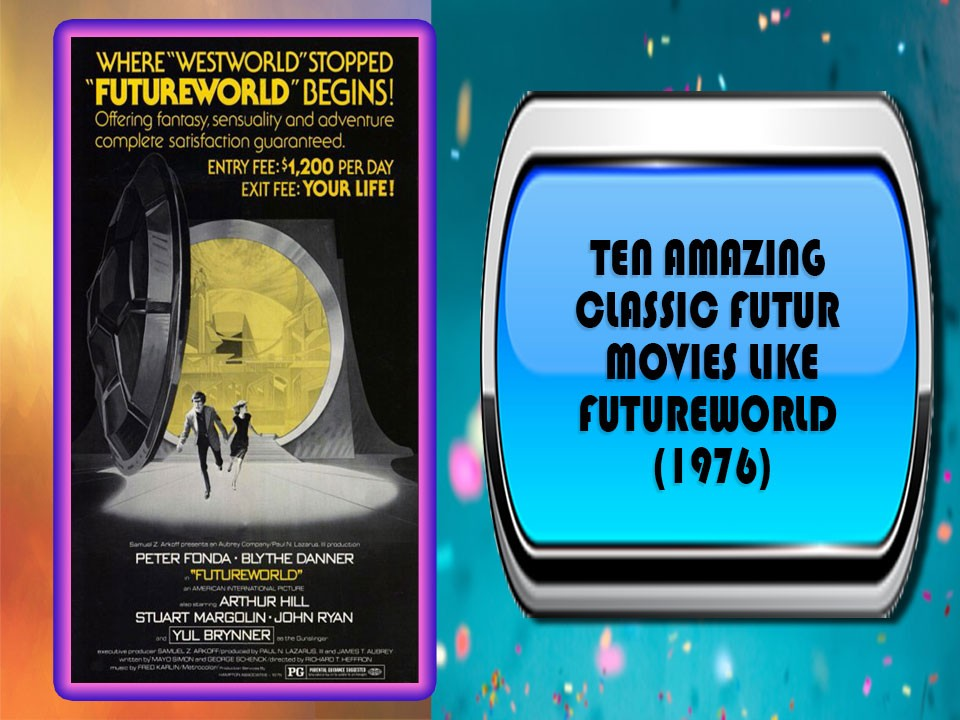 Ten Amazing Classic Future Movies Like Futureworld (1976)