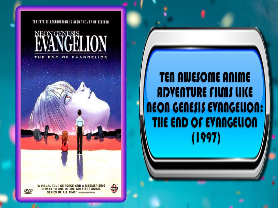 Ten Awesome Anime Adventure Films Like Neon Genesis Evangelion The End Of Evangelion (1997)