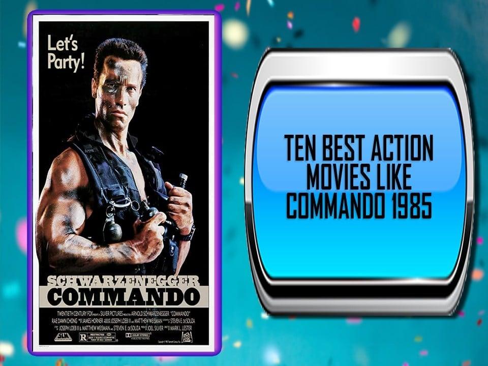 Ten Best Action Movies Like Commando 1985