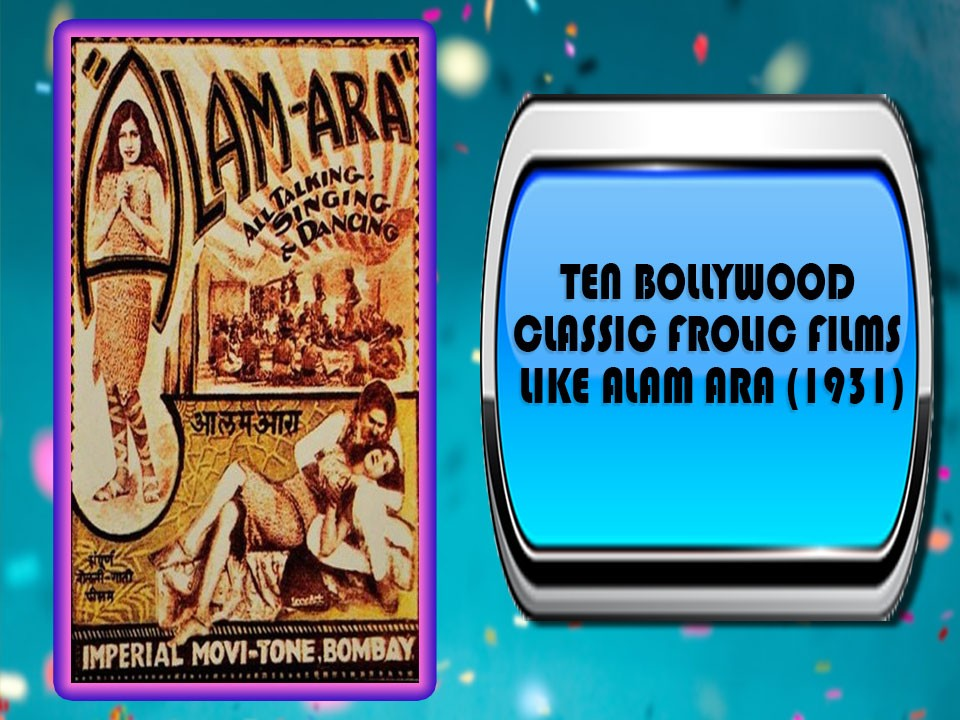Ten Bollywood Classic Frolic Films Like Alam Ara (1931)