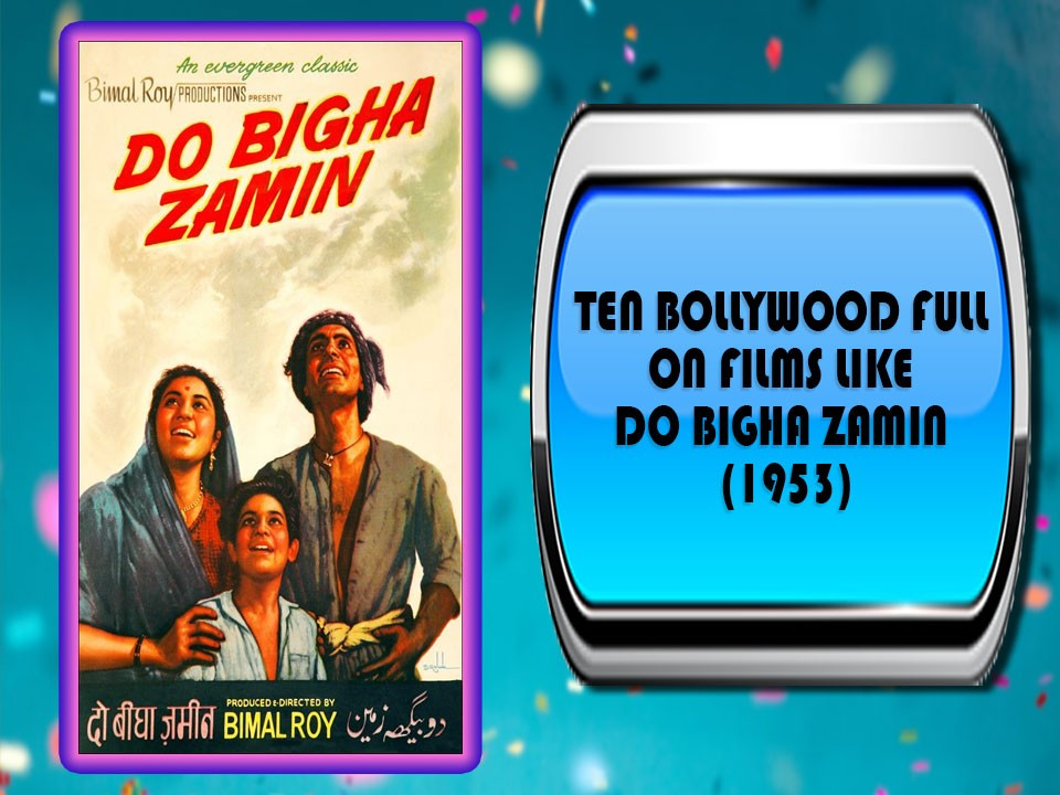 Ten Bollywood Full On Films Like Do Bigha Zamin (1953)