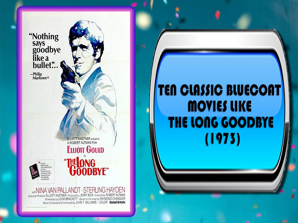 Ten Classic Bluecoat Movies Like The Long Goodbye (1973)