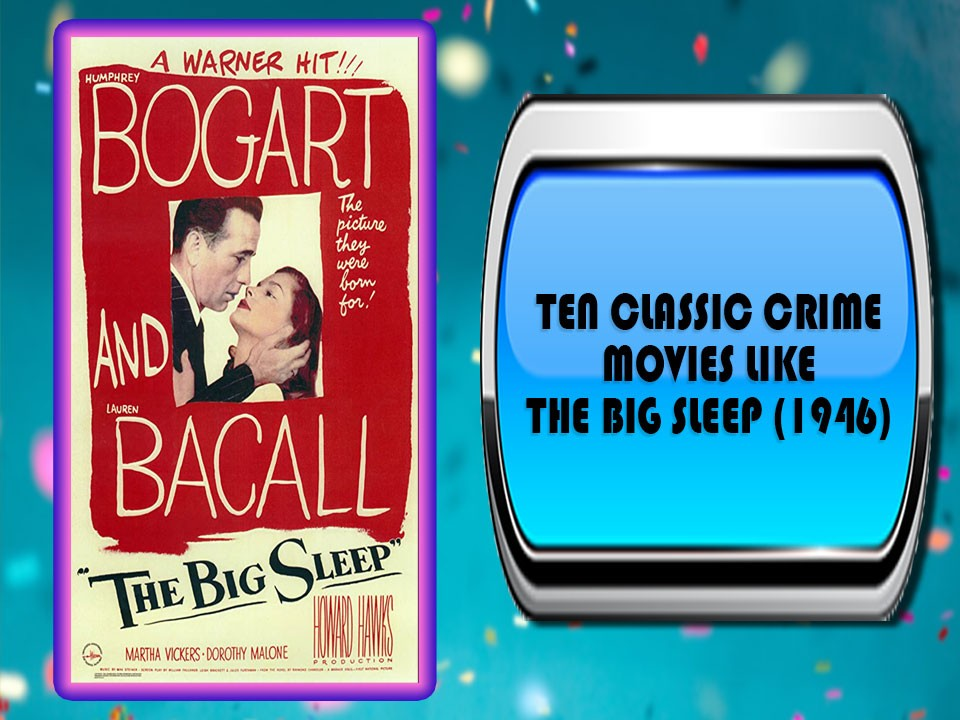Ten Classic Crime Movies Like The Big Sleep (1946)
