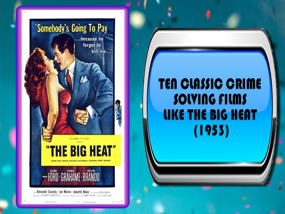Ten Classic Crime Solving Films Like The Big Heat (1953)