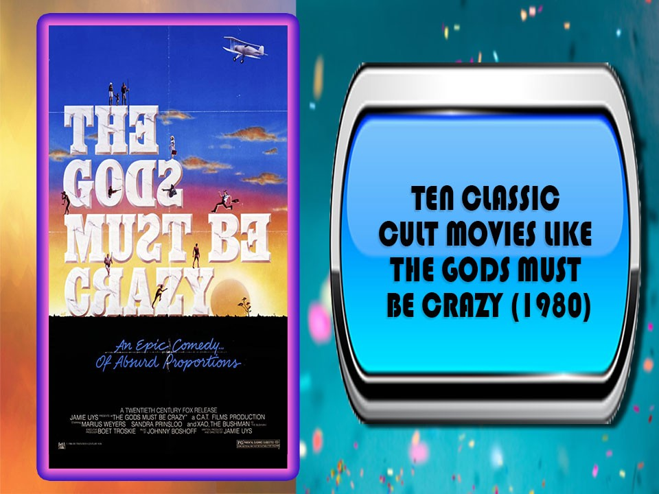 Ten Classic Cult Movies Like The Gods Must Be Crazy (1980)